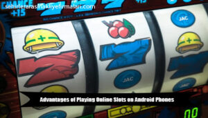 Advantages-of-Playing-Online-Slots-on-Android-Phones