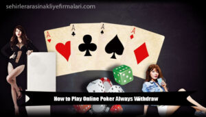 How-to-Play-Online-Poker-Always-Withdraw