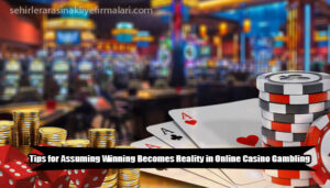 Tips-for-Assuming-Winning-Becomes-Reality-in-Online-Casino-Gambling